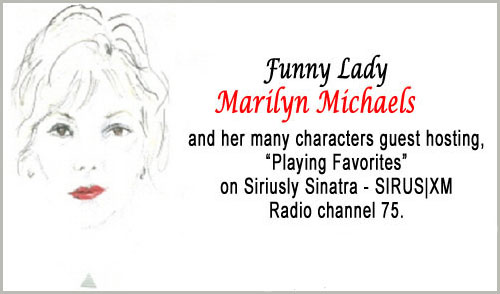 Funny Lady Marilyn Michaels and her many characters guest hosting, Playing Favorites on Siriusly Sinatra - SIRIUS|XM Radio channel 75.